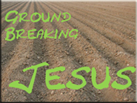 Ground Breaking Jesus